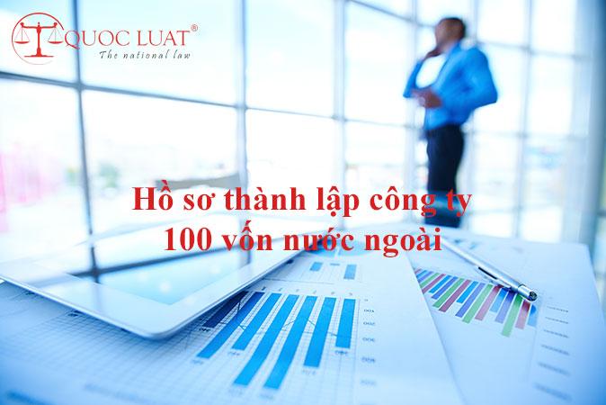 Hồ sơ thành lập công ty 100 vốn nước ngoài
