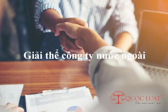 Giải thể Công ty - Chi Nhánh - Văn phòng đại diện Công ty nước ngoài