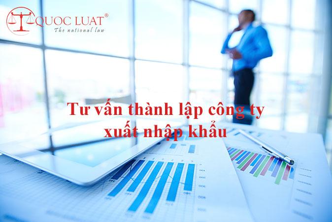 Tư vấn thành lập công ty, doanh nghiệp xuất nhập khẩu (xnk)