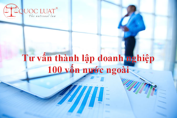 Tư vấn thành lập doanh nghiệp 100 vốn nước ngoài